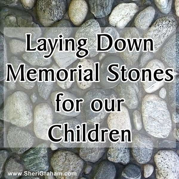 Laying Down Memorial Stones for Our Children @ SheriGraham.com
