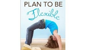 Plan to Be Flexible