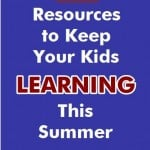 15 Resources to Keep Your Kids Learning This Summer!