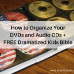 How to Organized Your DVDs and Audio CDs + FREE Dramatized Kids Bible