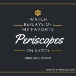 Watch replays of my favorite Periscopes