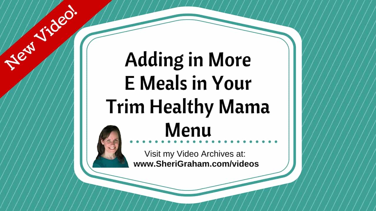 Adding in More E Meals in Your Trim Healthy Mama Menu [Video]