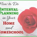How To Do Interval Planning in Your Home and Homeschool