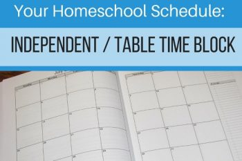 How to Set Up Your Homeschool Schedule (Part 3 of 4) – Independent Work / Table Time Block!