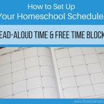 How to Set Up Your Homeschool Schedule (Part 4 of 4) – Read-Aloud Time & Free Time Blocks!