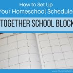 How to Set Up Your Homeschool Schedule (Part 2 of 4) – Together School Block!