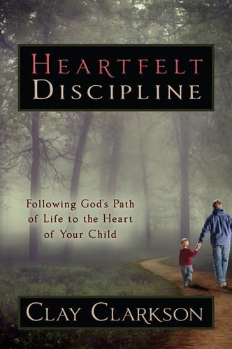 Heartfelt Discipline by Clay Clarkson – Now Available!
