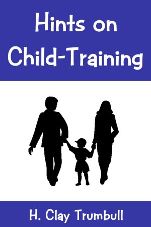Hints on Child-Training by H. Clay Trumbull (Kindle book)