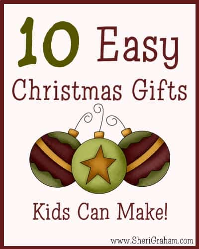 10 Easy Christmas Gifts Kids Can Make | SheriGraham.com