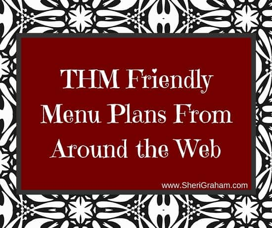 THM Friendly Menu Plans From Around the Web (For when you need some inspiration!)