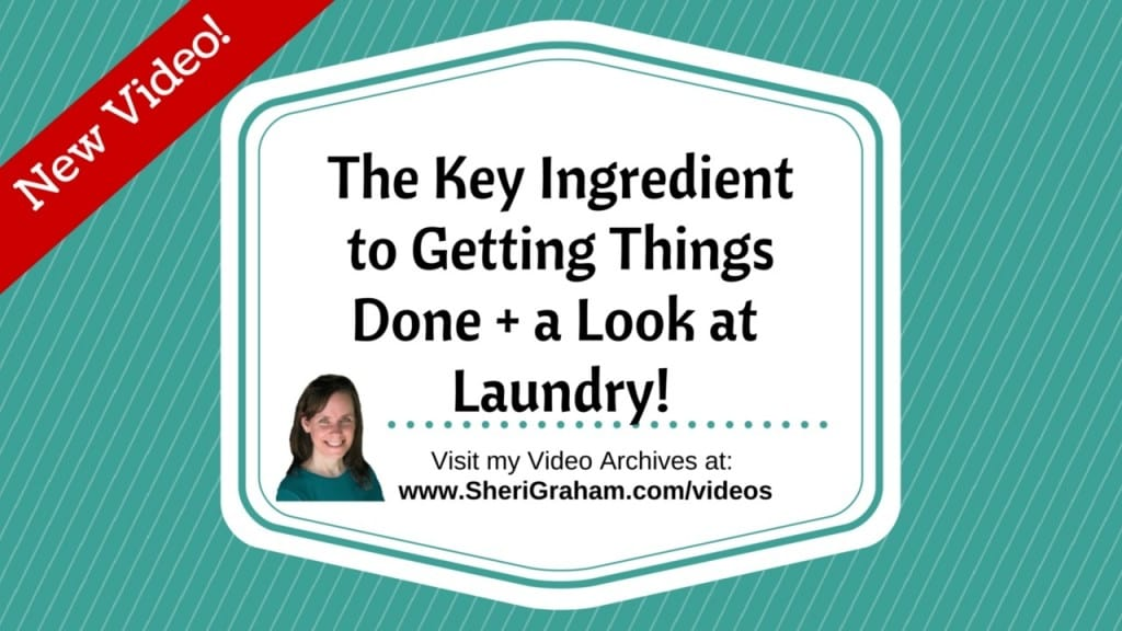 The Key Ingredient to Getting Things Done + a Look at Laundry!