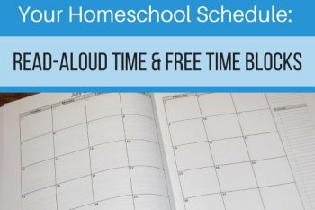 How to Set Up Your Homeschool Schedule- Read-Aloud Time and Free Time Blocks