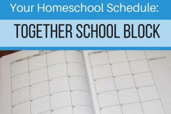 How to Set Up Your Homeschool Schedule (Part 2 of 4) – Together School Block!
