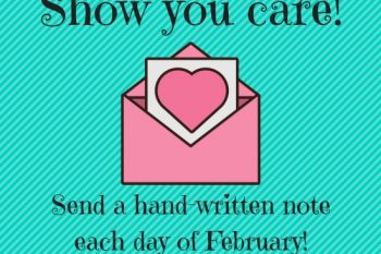 Show you care! Send a hand written note each day of February!