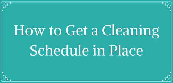 How to Get a Cleaning Schedule in Place