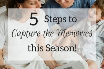 5 Steps to Capture the Memories This Season