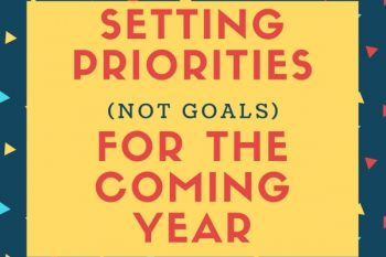 Setting Priorities (not goals) for the Coming Year
